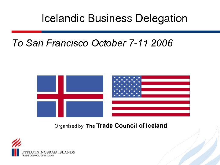Icelandic Business Delegation To San Francisco October 7 -11 2006 Organised by: The Trade