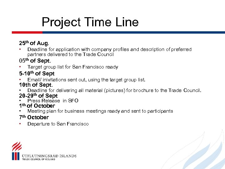 Project Time Line 25 th of Aug. • Deadline for application with company profiles
