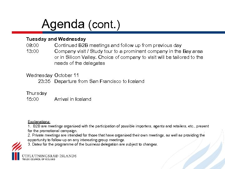 Agenda (cont. ) Tuesday and Wednesday 09: 00 Continued B 2 B meetings and