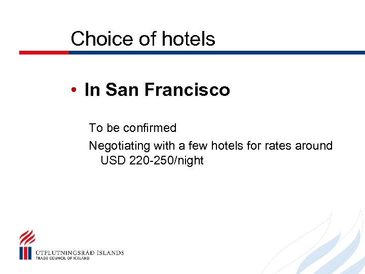 Choice of hotels • In San Francisco To be confirmed Negotiating with a few