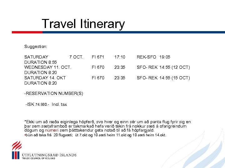 Travel Itinerary Suggestion: SATURDAY 7 OCT. DURATION 8: 55 WEDNESDAY 11. OCT. DURATION 8: