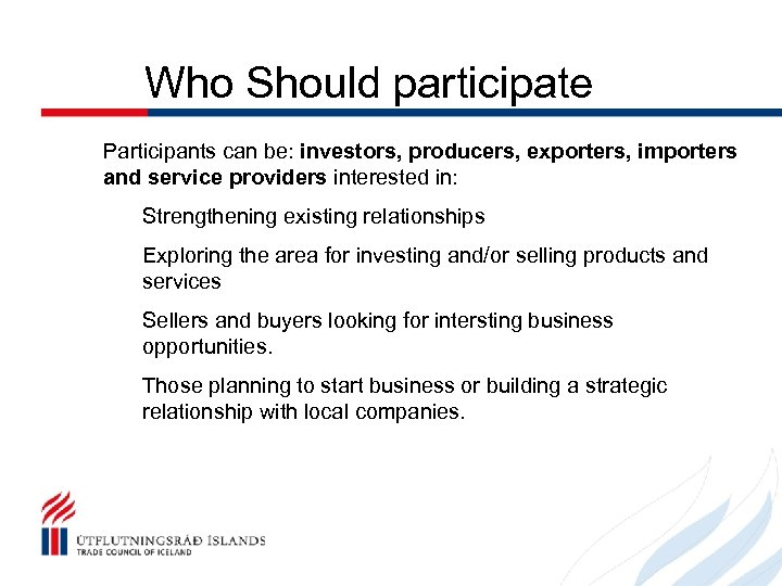 Who Should participate Participants can be: investors, producers, exporters, importers and service providers interested