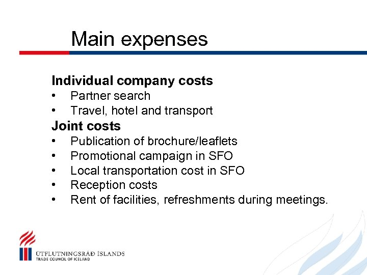 Main expenses Individual company costs • • Partner search Travel, hotel and transport Joint