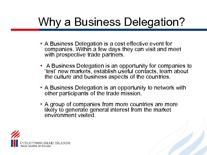 Why a Business Delegation? • A Business Delegation is a cost effective event for