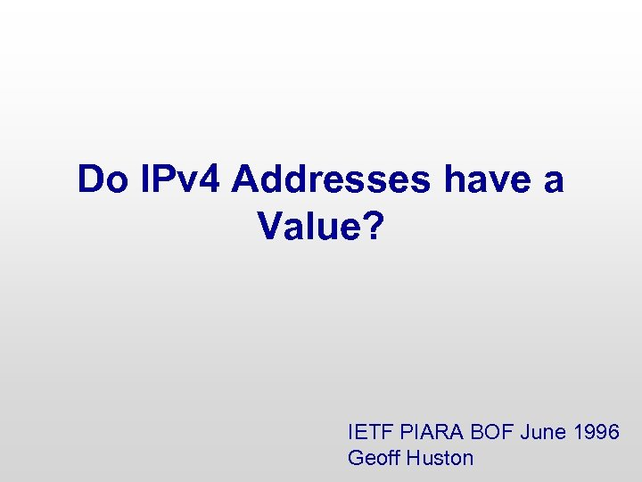 Do IPv 4 Addresses have a Value? IETF PIARA BOF June 1996 Geoff Huston