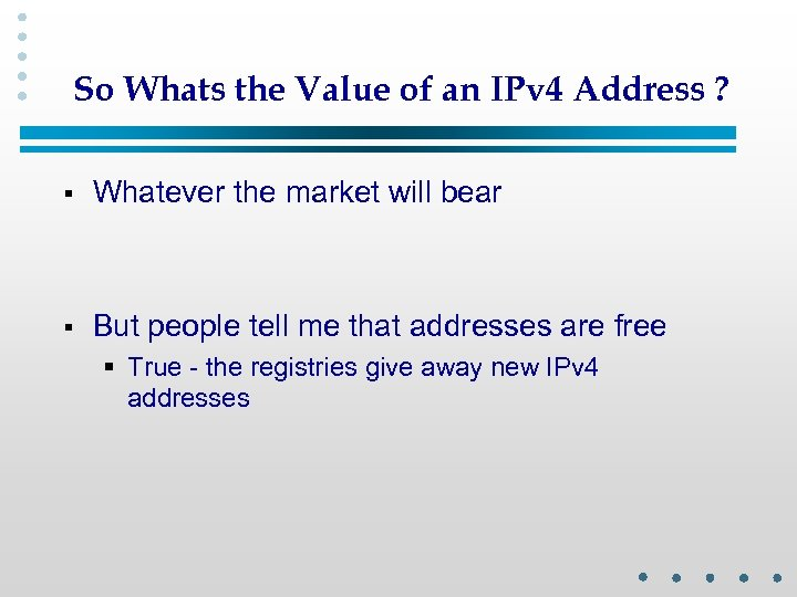 So Whats the Value of an IPv 4 Address ? § Whatever the market