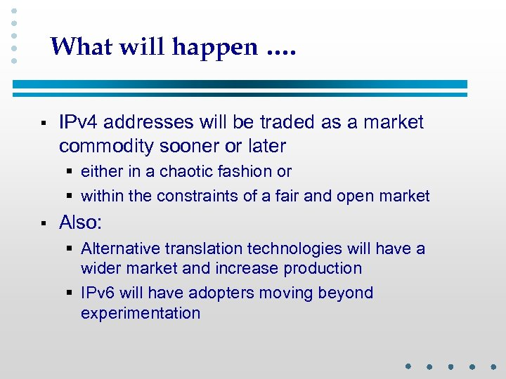 What will happen …. § IPv 4 addresses will be traded as a market