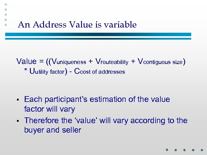 An Address Value is variable Value = ((Vuniqueness + Vrouteability + Vcontiguous size) *