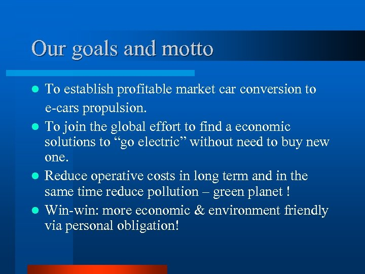Our goals and motto To establish profitable market car conversion to e-cars propulsion. l