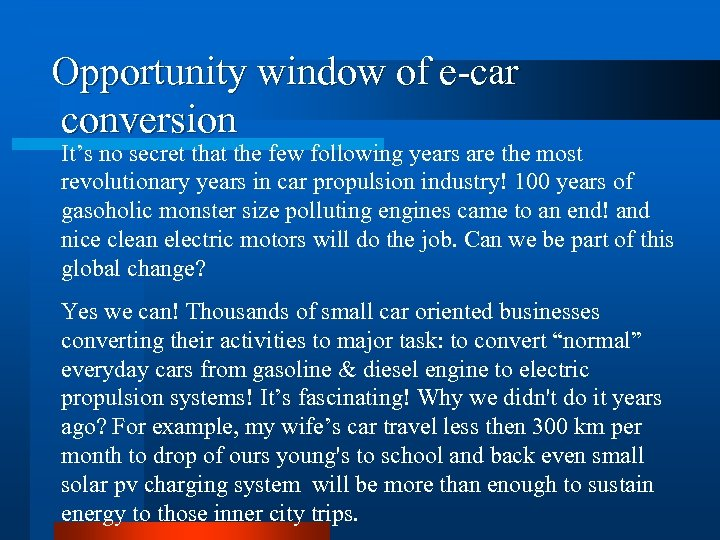 Opportunity window of e-car conversion It's no secret that the few following years are