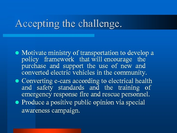 Accepting the challenge. Motivate ministry of transportation to develop a policy framework that will