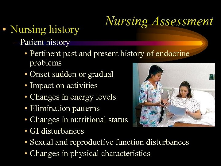 • Nursing history Nursing Assessment – Patient history • Pertinent past and present