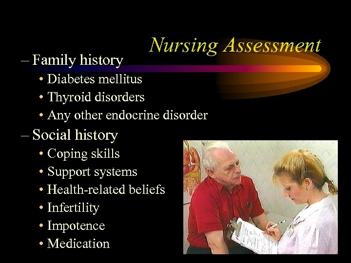 – Family history Nursing Assessment • Diabetes mellitus • Thyroid disorders • Any other