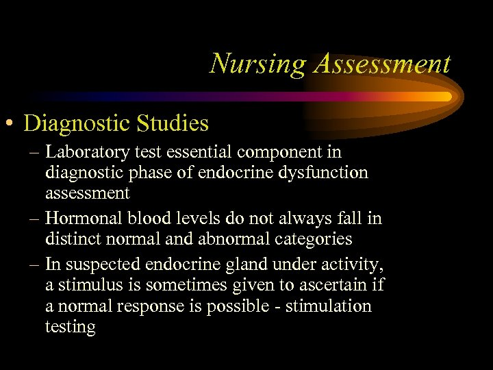 Nursing Assessment • Diagnostic Studies – Laboratory test essential component in diagnostic phase of