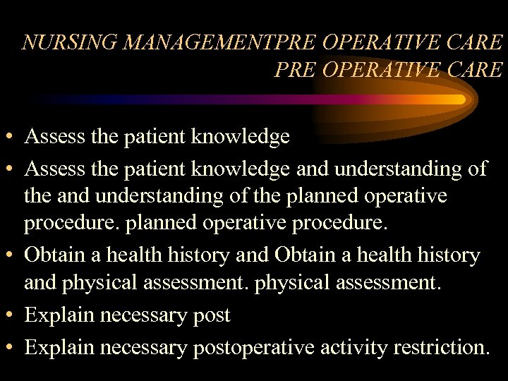 NURSING MANAGEMENTPRE OPERATIVE CARE • Assess the patient knowledge and understanding of the planned