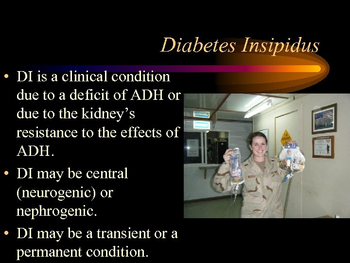 Diabetes Insipidus • DI is a clinical condition due to a deficit of ADH