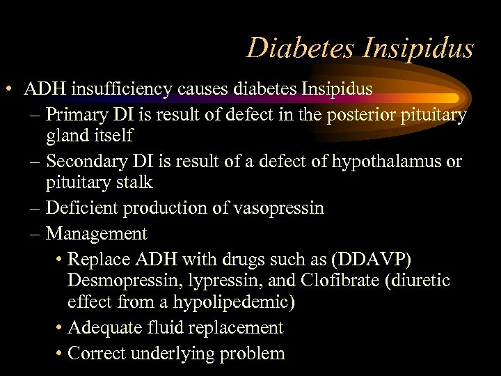 Diabetes Insipidus • ADH insufficiency causes diabetes Insipidus – Primary DI is result of