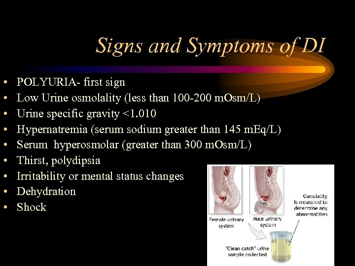 Signs and Symptoms of DI • • • POLYURIA- first sign Low Urine osmolality