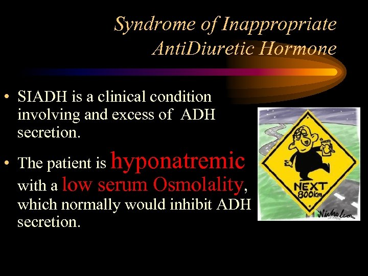Syndrome of Inappropriate Anti. Diuretic Hormone • SIADH is a clinical condition involving and