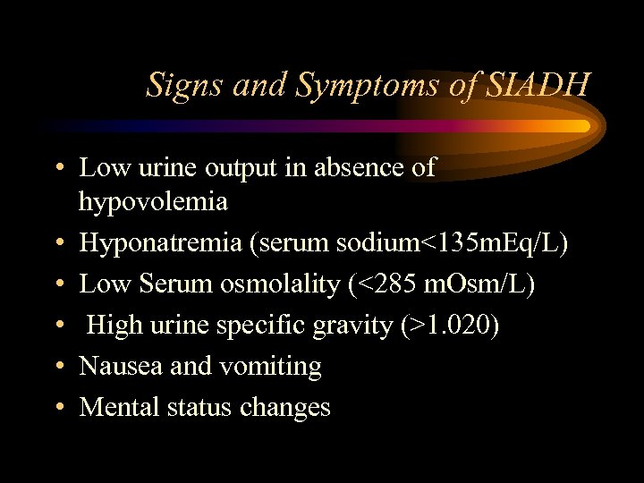Signs and Symptoms of SIADH • Low urine output in absence of hypovolemia •