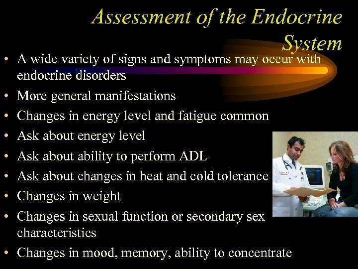 Assessment of the Endocrine System • A wide variety of signs and symptoms may