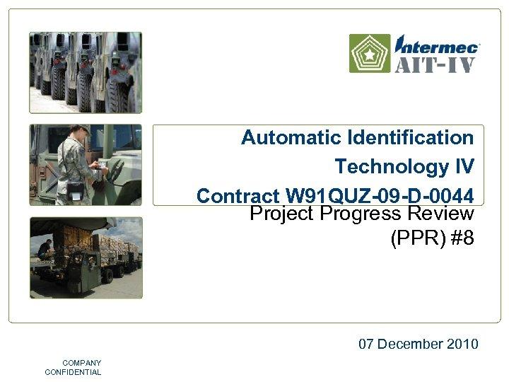 Automatic Identification Technology IV Contract W 91 QUZ-09 -D-0044 Project Progress Review (PPR) #8