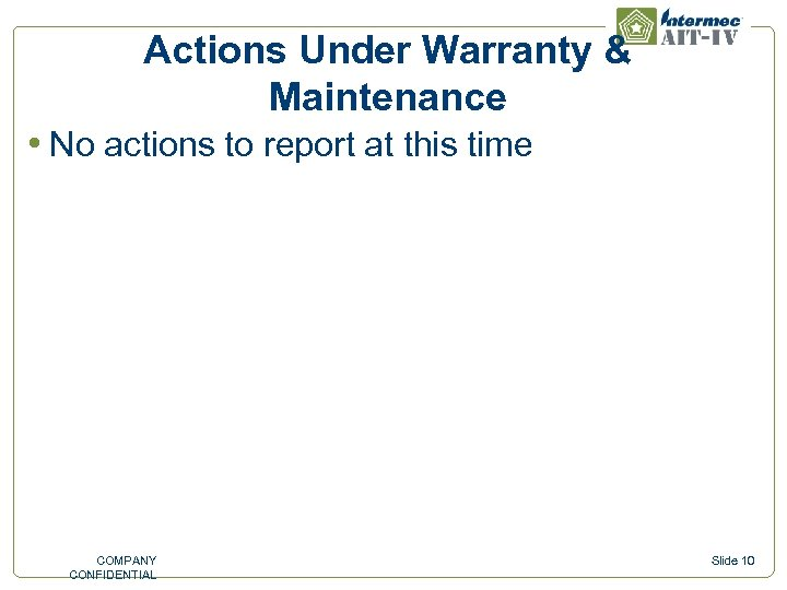 Actions Under Warranty & Maintenance • No actions to report at this time COMPANY