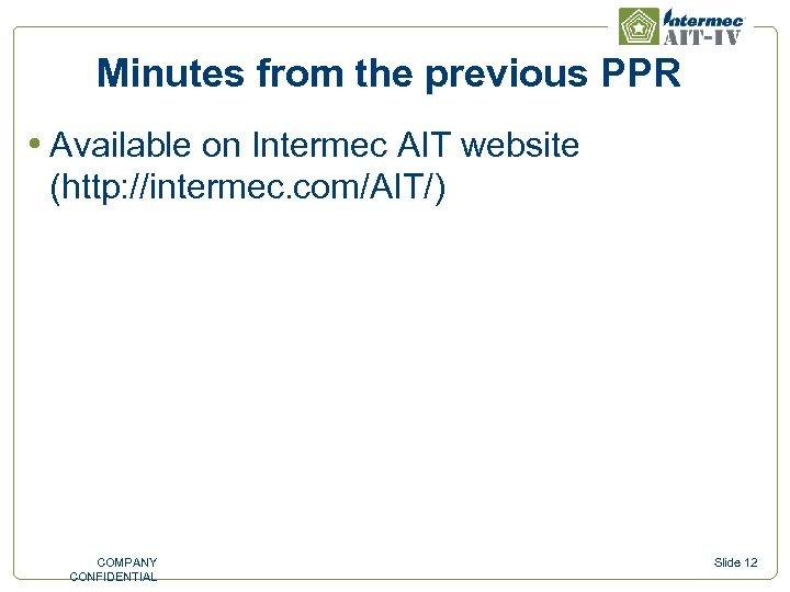 Minutes from the previous PPR • Available on Intermec AIT website (http: //intermec. com/AIT/)
