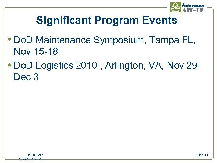 Significant Program Events • Do. D Maintenance Symposium, Tampa FL, Nov 15 -18 •