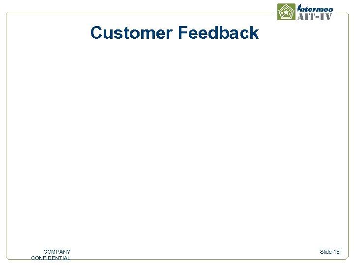 Customer Feedback COMPANY CONFIDENTIAL Slide 15
