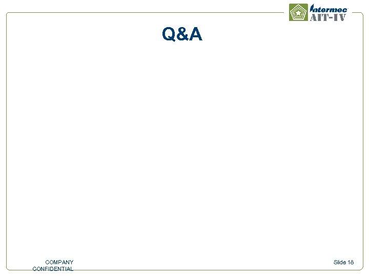 Q&A COMPANY CONFIDENTIAL Slide 18