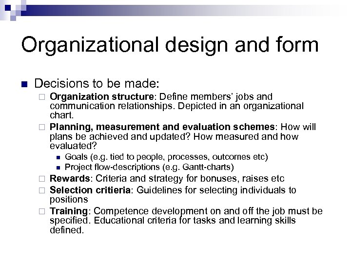 Organizational design and form n Decisions to be made: Organization structure: Define members' jobs