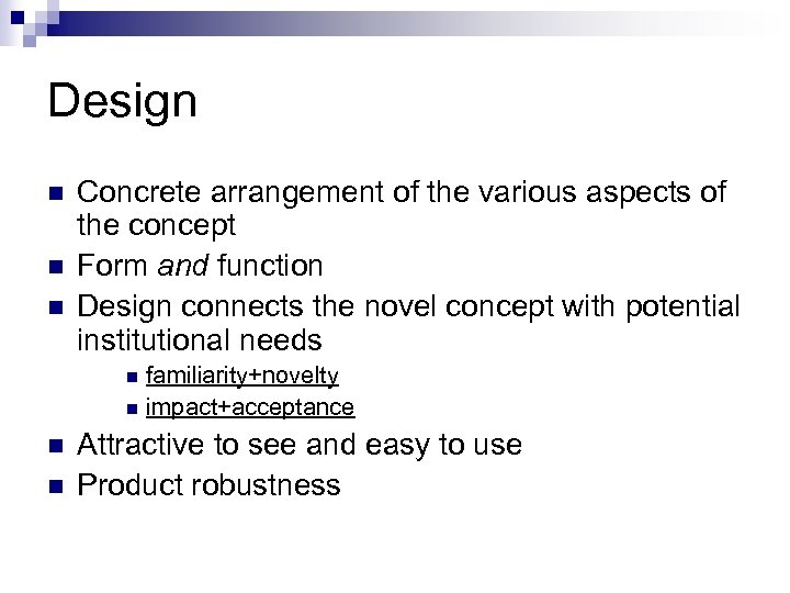 Design n Concrete arrangement of the various aspects of the concept Form and function