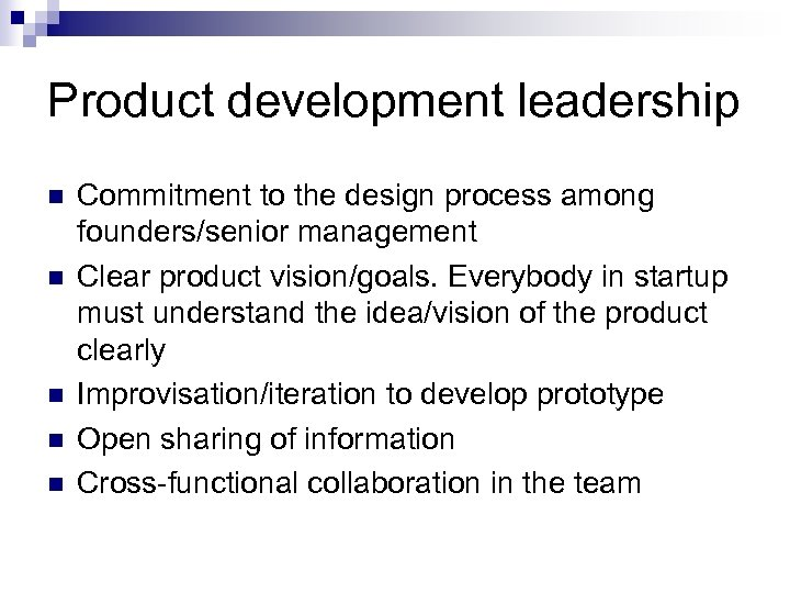 Product development leadership n n n Commitment to the design process among founders/senior management