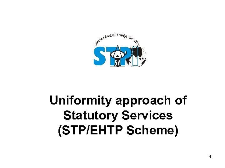 Uniformity approach of Statutory Services (STP/EHTP Scheme) 1