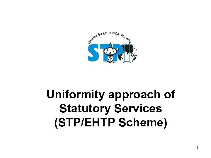 Uniformity approach of Statutory Services (STP/EHTP Scheme) 1