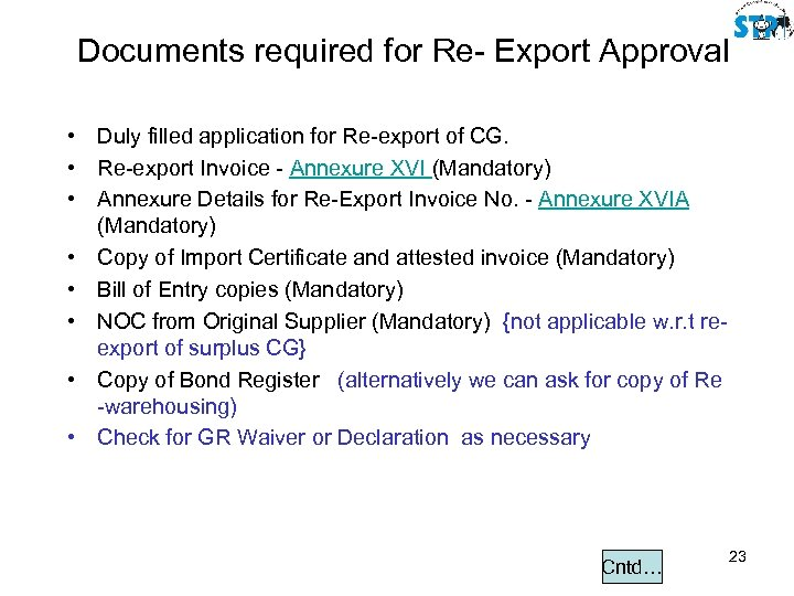 Documents required for Re- Export Approval • Duly filled application for Re-export of CG.