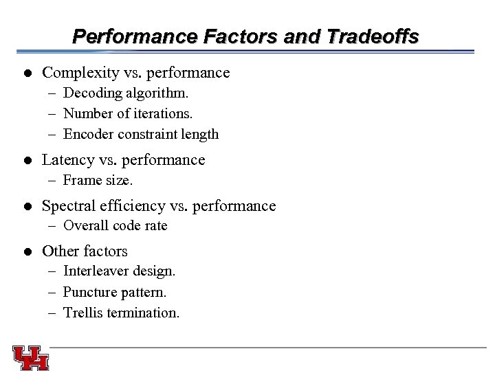 Performance Factors and Tradeoffs l Complexity vs. performance – Decoding algorithm. – Number of