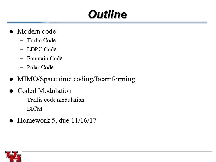 Outline l Modern code – – l Turbo Code LDPC Code Fountain Code Polar