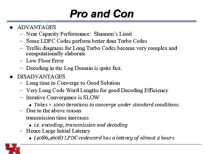 Pro and Con l ADVANTAGES – Near Capacity Performance: Shannon's Limit – Some LDPC