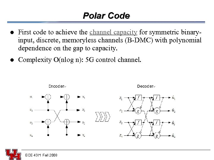 Polar Code l l First code to achieve the channel capacity for symmetric binaryinput,