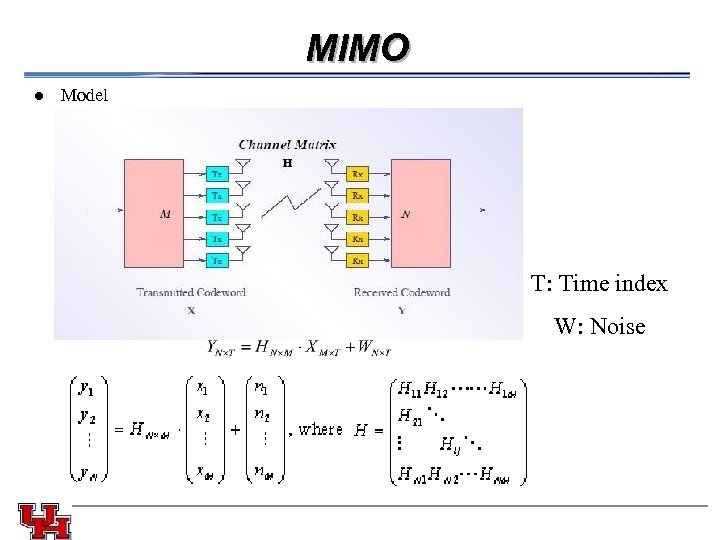 MIMO l Model T: Time index W: Noise