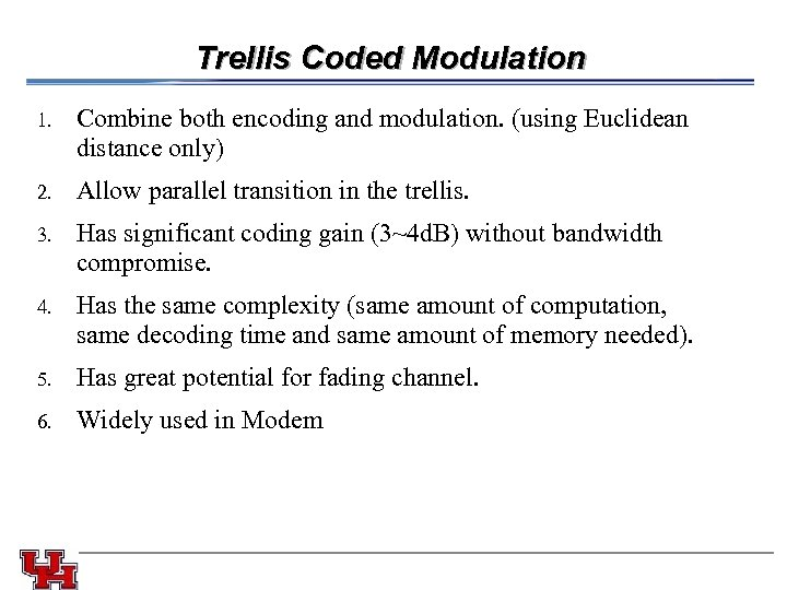 Trellis Coded Modulation 1. 2. Allow parallel transition in the trellis. 3. Combine both