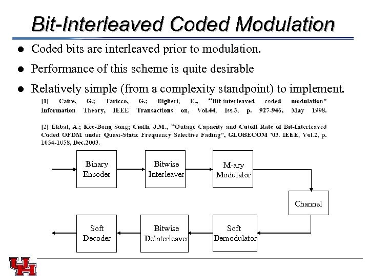 Bit-Interleaved Coded Modulation l l Performance of this scheme is quite desirable l Coded