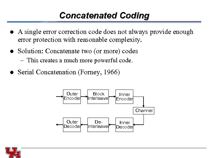 Concatenated Coding l A single error correction code does not always provide enough error