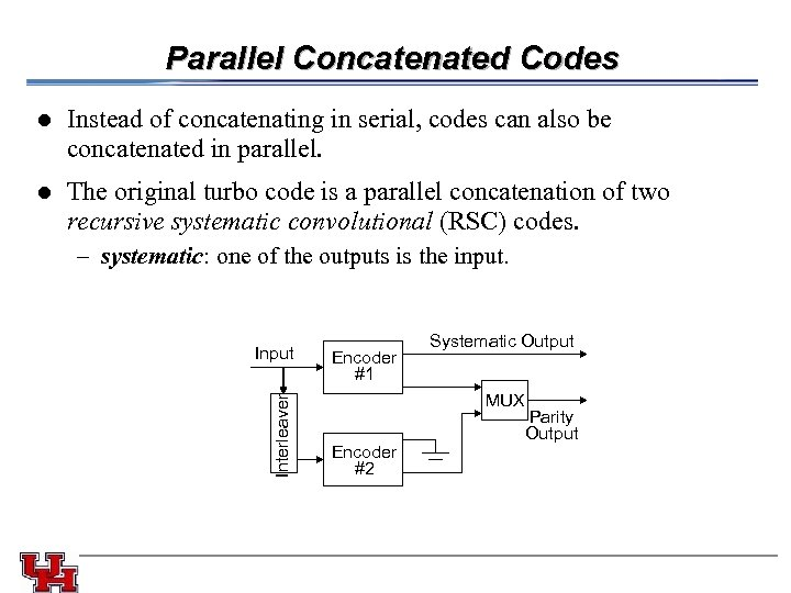 Parallel Concatenated Codes l l The original turbo code is a parallel concatenation of