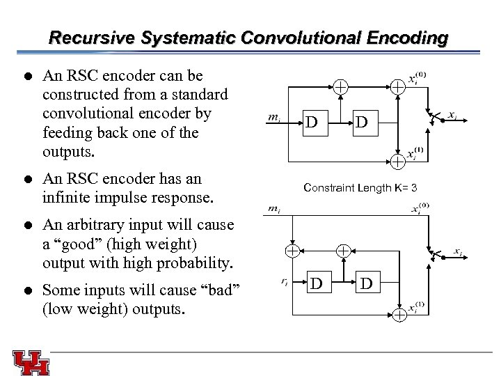 Recursive Systematic Convolutional Encoding l l An RSC encoder can be constructed from a