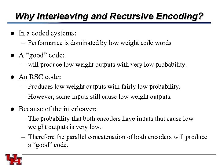 Why Interleaving and Recursive Encoding? l In a coded systems: – Performance is dominated