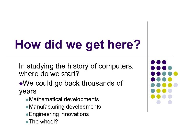 How did we get here? In studying the history of computers, where do we