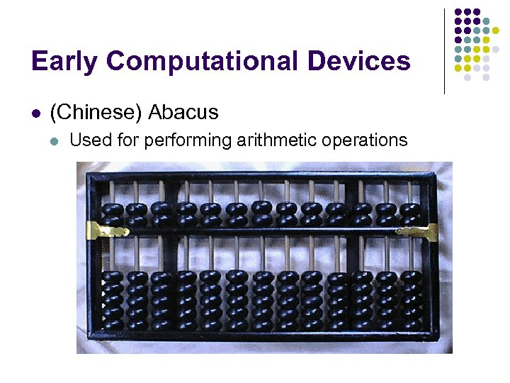Early Computational Devices l (Chinese) Abacus l Used for performing arithmetic operations